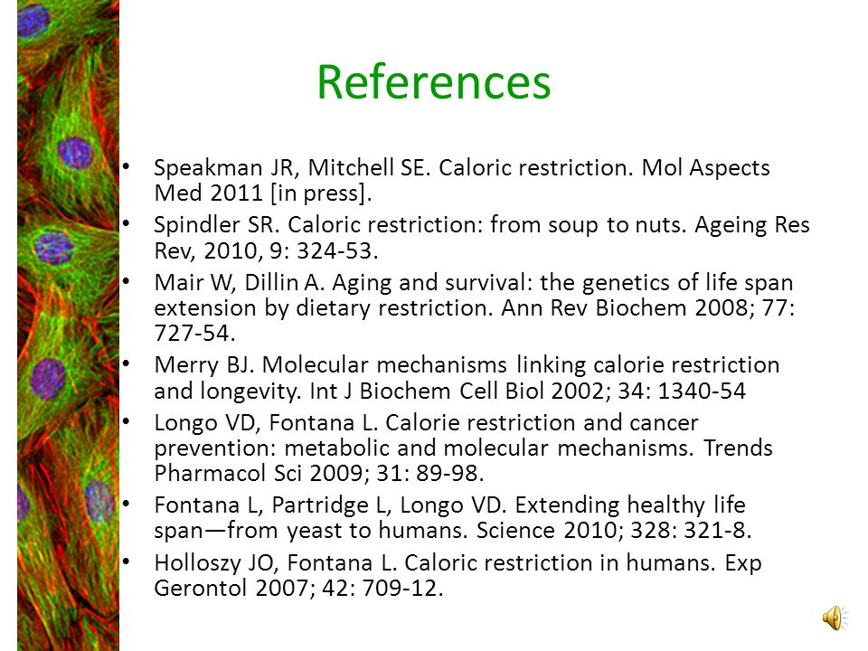 References Speakman JR, Mitchell SE. Caloric restriction. Mol Aspects Med 2011 [in press].